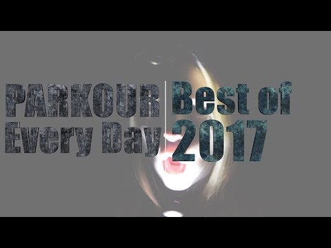 Best of 2017 | Parkour Every Day (Parkour & Freerunning)
