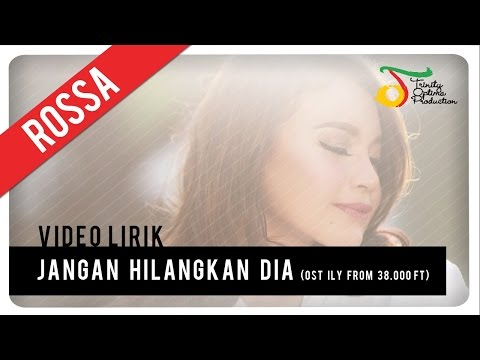 Rossa - Jangan Hilangkan Dia (OST ILY FROM 38.000 FT) | Video Lirik