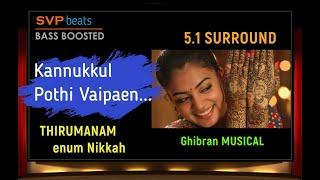 Kannukkul Pothi Vaipaen ~ 5.1 SURROUND ~ Ghibran 🎼  BASS BOOSTED 🎧 SVP Beats ~Thirumanam enum Nikkah