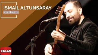 Download Kız Senin - İsmail Altunsaray [ Official Music © 2011 Kalan Müzik ] Video