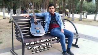 Intiqam Mirzeyev Popuri 2016 Söz-Mus:İntiqam Mirzəyev Aranjıman:İlqar Dəniz  Yayım Hüququ:Nicat Qara NuruLu Production Əlaqə:055-905-90-82 Mp3-Yüklə:http://yourlisten.com/player/director/17524788.mp3
