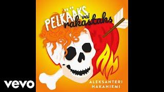 Aleksanteri Hakaniemi - Pelkääks vai rakastaks (Audio)