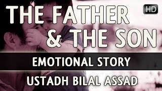 The Father & The Son ᴴᴰ ┇ Emotional Story ┇ by Sheikh Bilal Assad ┇ The Daily Reminder ┇