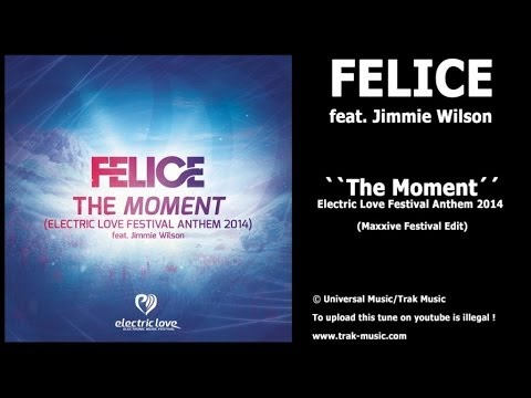 Felice feat. Jimmie Wilson - The Moment (Electric Love Anthem 2014) Maxxive Festival Edit
