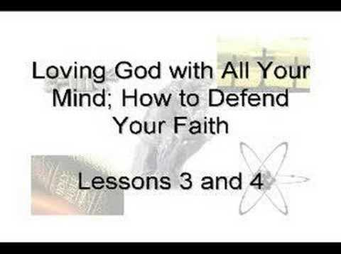 3.1 Loving God With All Your Mind; How to Defend Your Faith