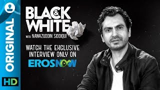 Catch Nawazuddin Siddiqui on Black & White - The Interview