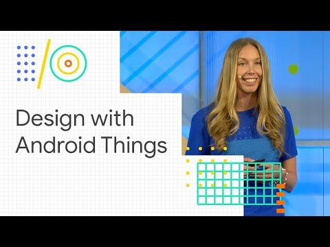 Product design: how to build better products with Android Things (Google I/O '18)