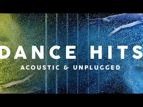 Dance Hits : Acoustic and Unplugged - Full Album VERANO 2018 music