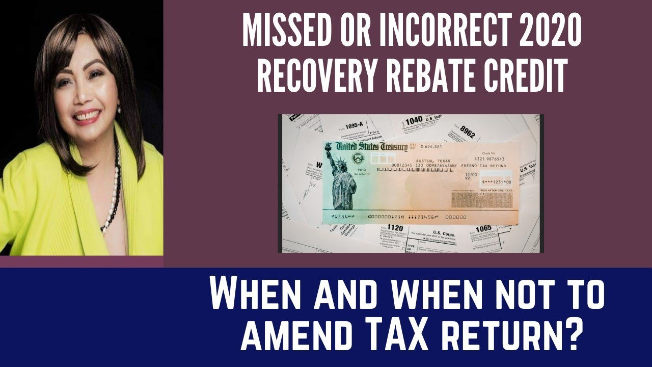 Missed or Incorrect 2020 Recovery Rebate Credit: When or When Not To Amend Income Tax Return?