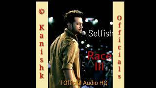 Race 3 : Selfish | Atif Aslam | Lulia Vantur | Salman Khan | Vishal Mishra | Eid Gift 2k18