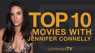 Top 10 Jennifer Connelly Movies