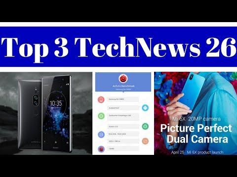 Top 3 TechNews 26 - Sony Xperia XZ2 Premium,Xiaomi Mi 6X(Mi A2),Samsung Galaxy S9 Mini,Idea Rs. 249.