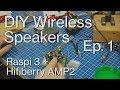 DIY WIRELESS SPEAKERS - RasPi 3 + HifiBerry AMP2 - Part 1
