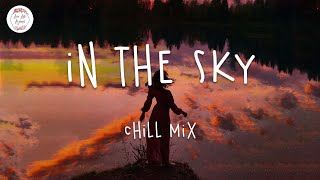 In the sky 🌻 Chill mix music playlist