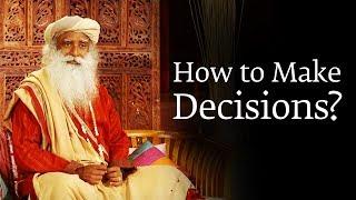 How to Make a Decision You Won't Regret Later – Sadhguru
