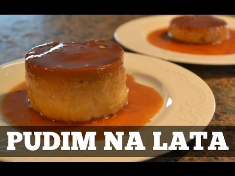 PUDIM NA LATA :: PUDDING IN A CAN - CARAMEL PUDING