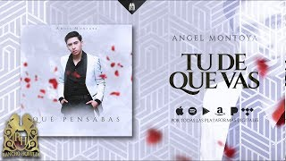 Angel Montoya - Tu De Que Vas [Official Audio]