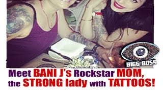 Bigg Boss 10: Bani J's Mother Tanya Judge, the lady with tattoos is an inspiration!