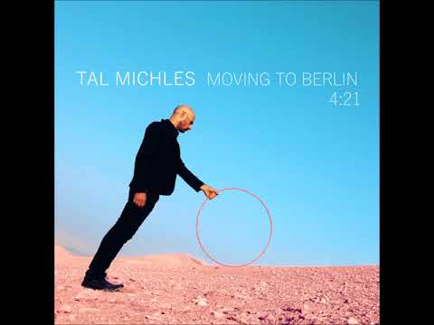 Tal Michles - Moving To Berlin
