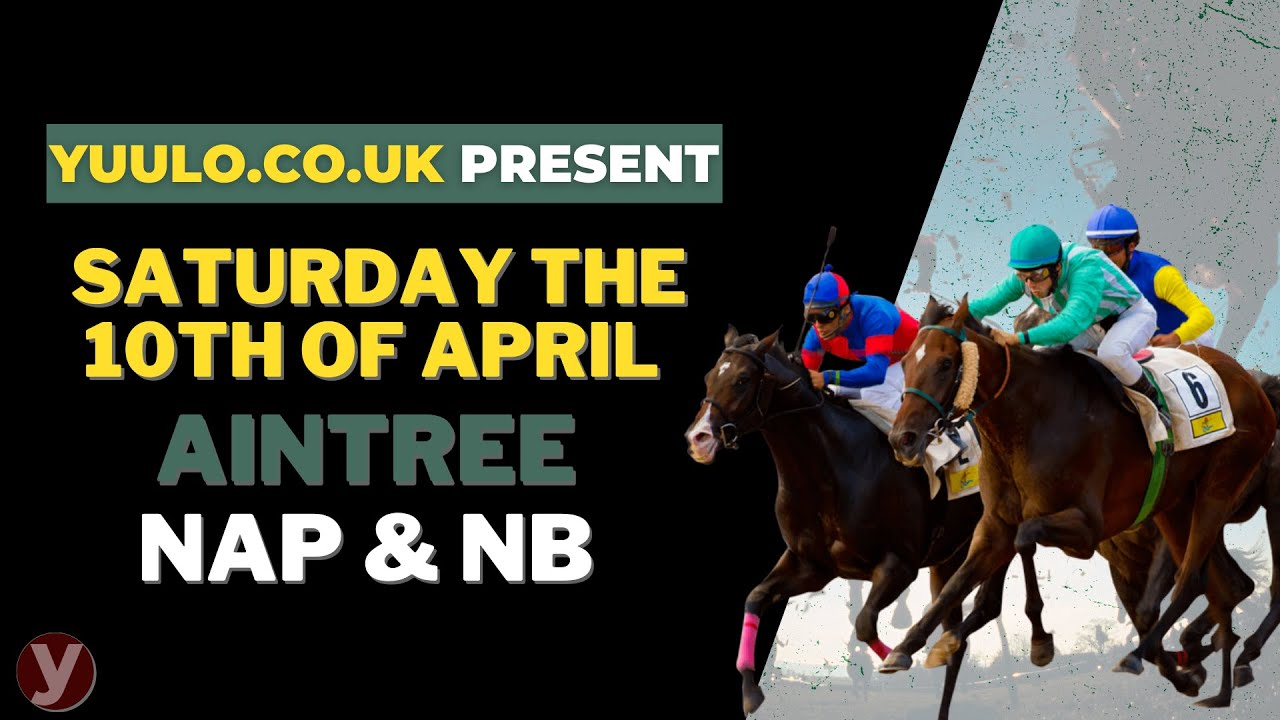 Aintree NAP & NB 🏇 - Saturday the 10th of April Free Horse Racing Tips 🏇