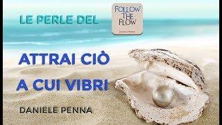Attrai Cio39 A Cui Vibri Le Perle Del Follow The Flow Di Daniele Penna