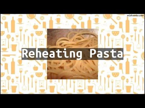 Recipe Reheating Pasta