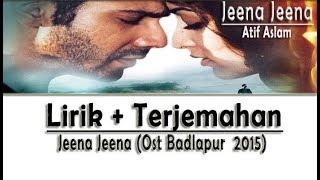 Atif Aslam - Jeena Jeena (ost Badlapur  2015) | Lirik   Terjemahan