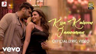 Kya Kahoon Jaaneman - Official Lyric Video | Arjun & Parineeti | Shashaa Tirupati | Mannan Shaah