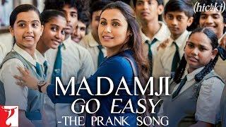 Madamji Go Easy - The Prank Song | Hichki | Rani Mukerji | Benny Dayal, David Klyton | Jasleen Royal