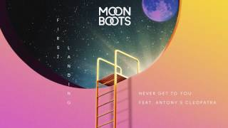 Moon Boots - Never Get To You feat. Antony & Cleopatra
