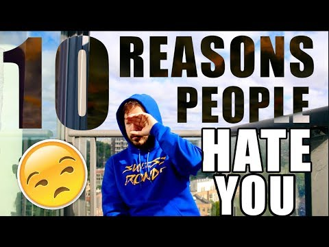 10 REASONS People HATE You But Its Not Your Fault!