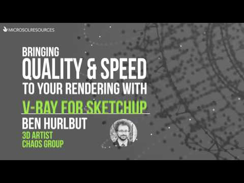 Bringing Quality and Speed to your Rendering with V-Ray for Sketchup webinar - April 14, 2017