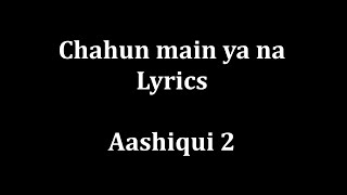 "Chahun Main ya na Lyrics ""Aashiqui 2"" | Arijit Singh Palak Muchhal |"