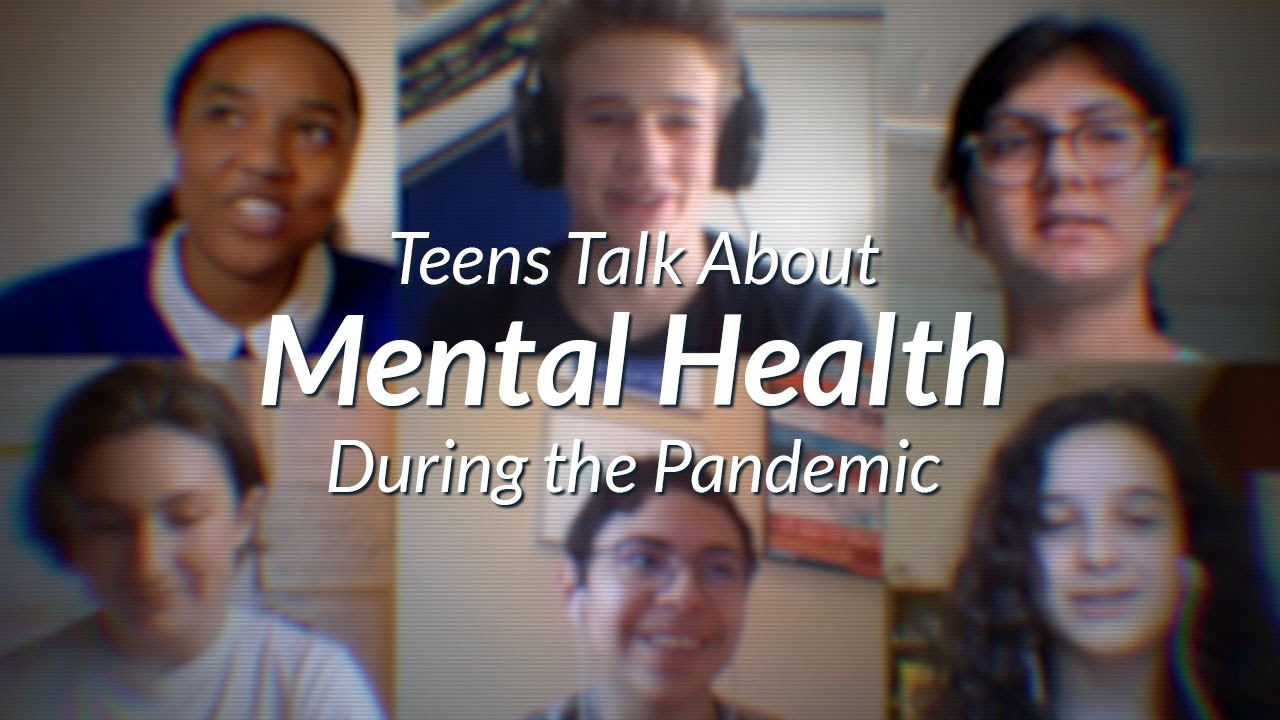 Teens Talk About Mental Health During the Pandemic