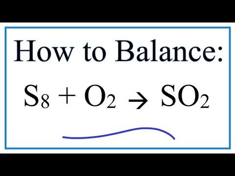 Balance: S8 +  O2 =  SO2