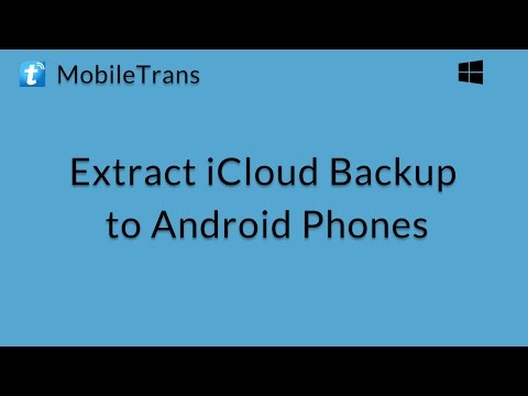MobileTrans (Windows): Extract iCloud Backup File to Android Phones