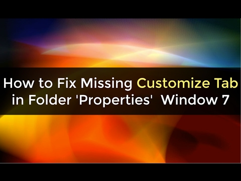 How to Fix Missing Customize Tab in Folder 'Properties'  Window 7