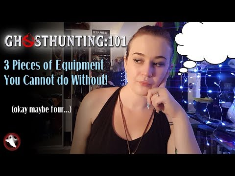 Ghost Hunting 101: 3 Pieces of Equipment You cannot do without!