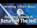 Everything GREAT About Star Wars Episode VI Return Of The Jedi