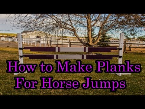 How to Make Planks for Horse Jumps