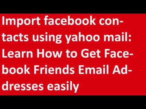 Import facebook contacts using yahoo mail: Learn How to Get Facebook Friends Email Addresses easily