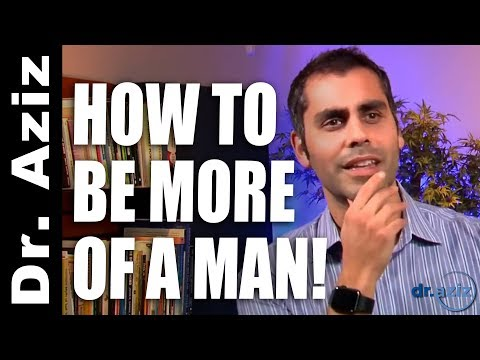 How To Be More Of A Man: Masculine Confidence | Dr. Aziz - Confidence Coach