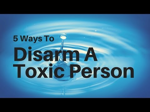 5 Ways to Disarm Toxic People