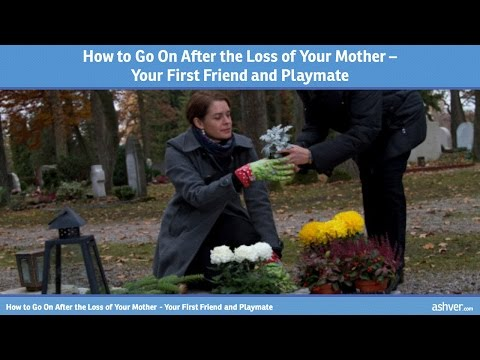 How to Go On After the Loss of Your Mother - Your First Friend and Playmate