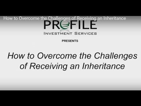 How to Overcome the Challenges of Receiving an Inheritance