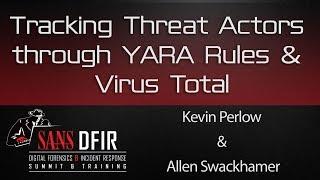 Tracking Threat Actors through YARA Rules and Virus Total - SANS DFIR Summit 2016
