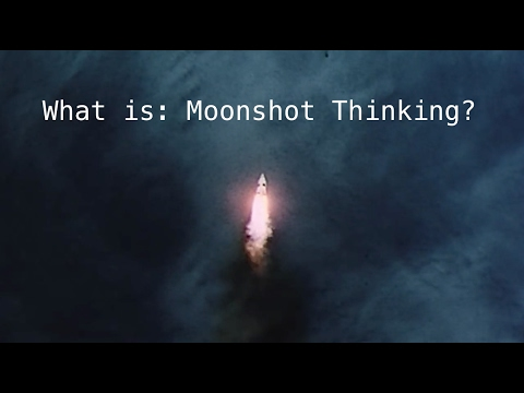 What is Moonshot Thinking? by X, the moonshot factory