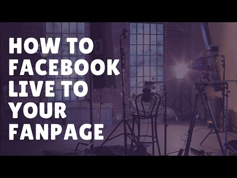 Facebook Fan Page - How To Use Facebook Live with Your Fan Page