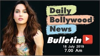 Latest Hindi Entertainment News From Bollywood | Nora Fatehi | 18 July 2019 | 07:00 AM
