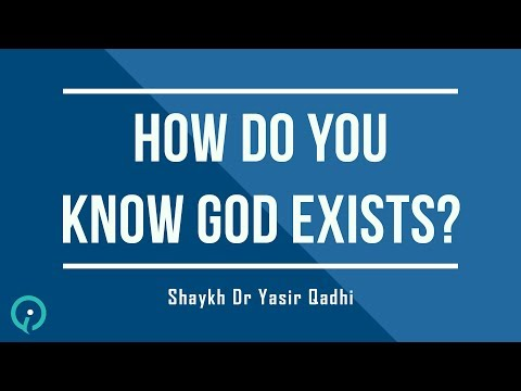 How Do You Know God Exists? Shaykh Yasir Qadhi